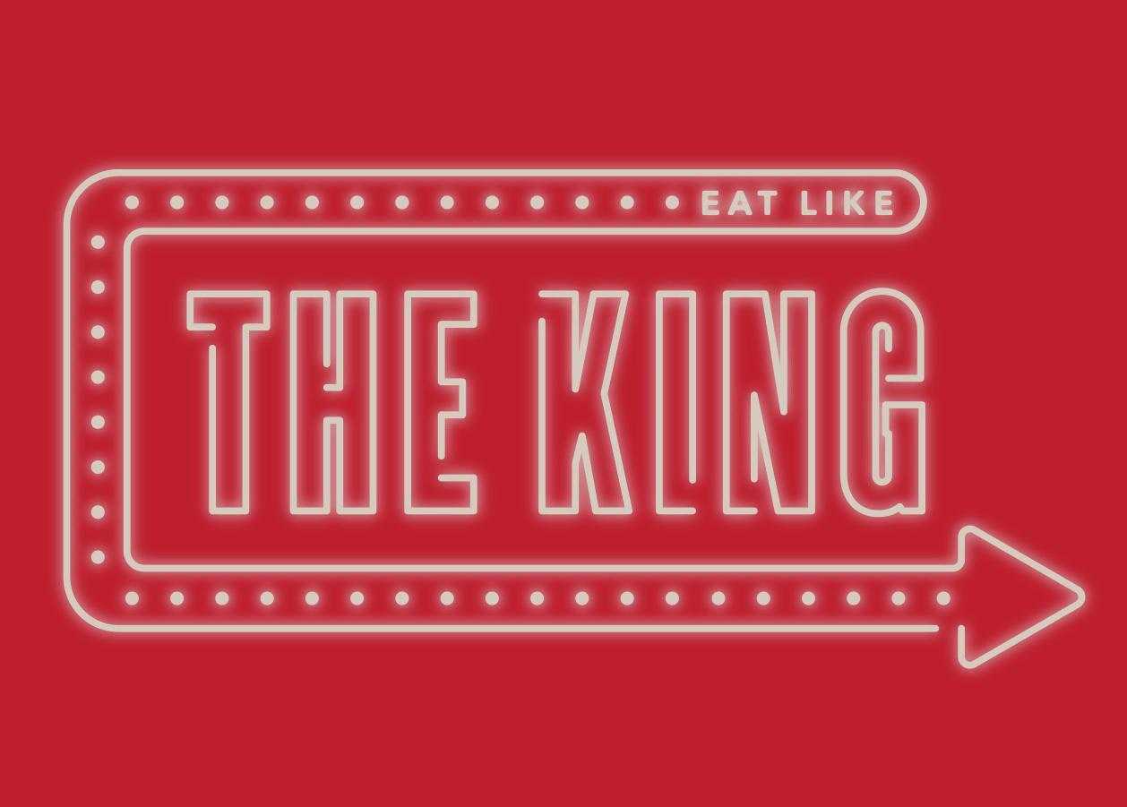 Eat like the king.
